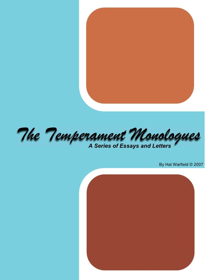 The Temperament Monologues           A Series of Essays and Letters                                      By Hal Warfield ©...