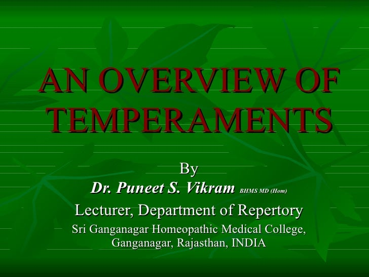 AN OVERVIEW OF TEMPERAMENTS By Dr. Puneet S. Vikram  BHMS MD (Hom) Lecturer, Department of Repertory Sri Ganganagar Homeop...