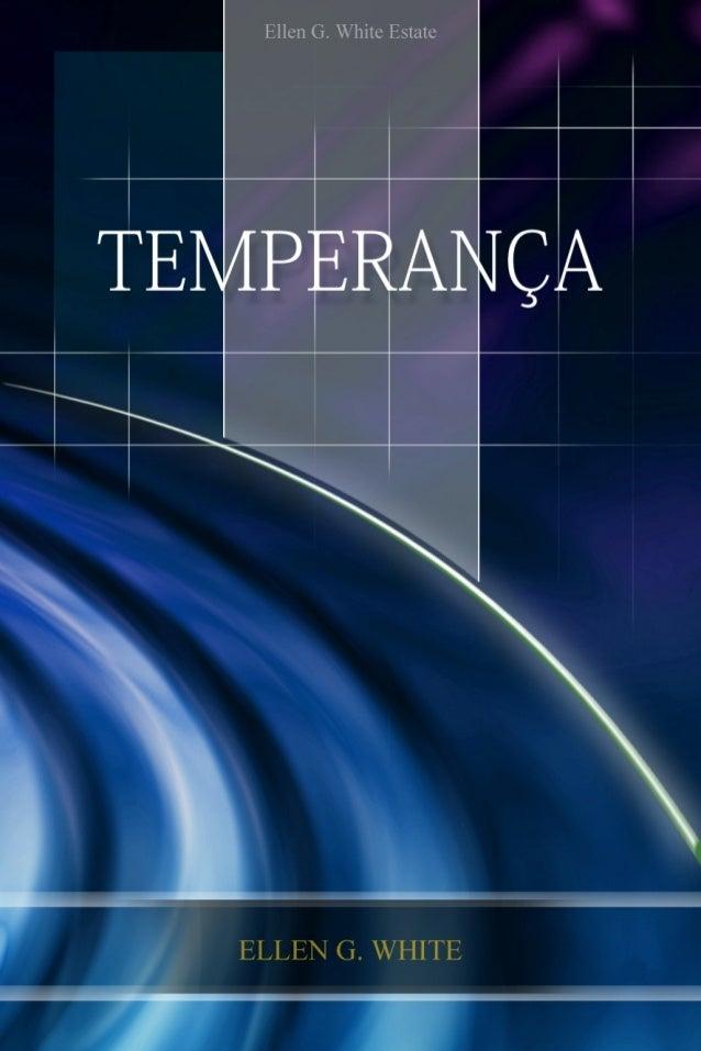 Temperança    Ellen G. White          2005    Copyright © 2012Ellen G. White Estate, Inc.