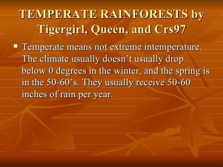TEMPERATE RAINFORESTS by Tigergirl, Queen, and Crs97 <ul><li>Temperate means not extreme intemperature. The climate usuall...