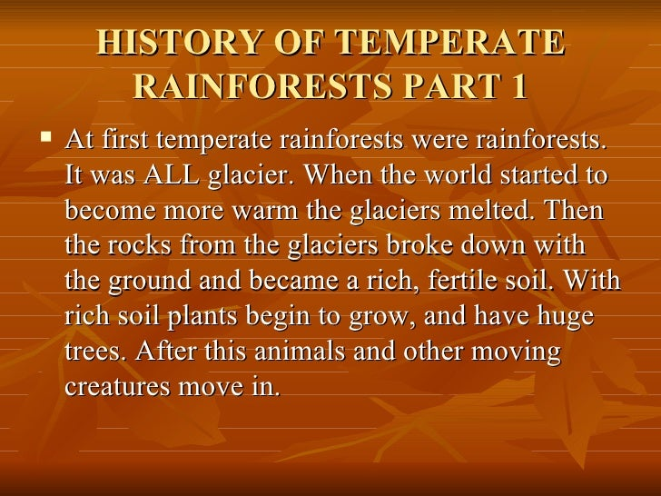 HISTORY OF TEMPERATE RAINFORESTS PART 1 <ul><li>At first temperate rainforests were rainforests. It was ALL glacier. When ...