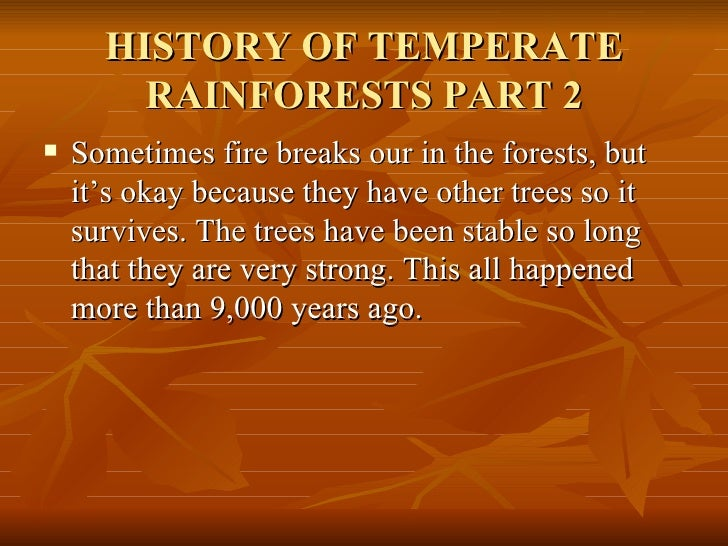 HISTORY OF TEMPERATE RAINFORESTS PART 2 <ul><li>Sometimes fire breaks our in the forests, but it's okay because they have ...