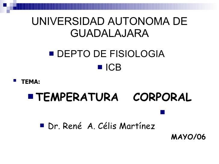 UNIVERSIDAD AUTONOMA DE GUADALAJARA <ul><li>DEPTO DE FISIOLOGIA  </li></ul><ul><li>ICB </li></ul><ul><li>TEMA:   </li></ul...