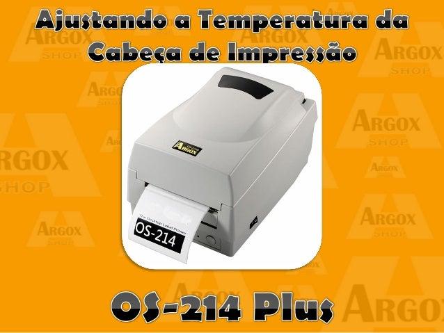  Confira aqui como configurar o aumento de temperatura da cabeça de impressão através do driver OS214 Plus PPLA ou PPLB. ...