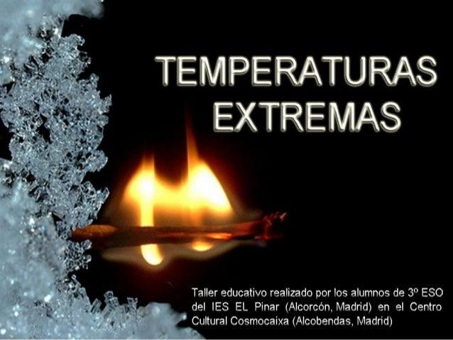 TEMPERATURAS EXTREMAS     'C  Taller educativo realizado por los alumnos de 3° ESO del | ES EL Pinar (Alcorcón,  Madrid) e...