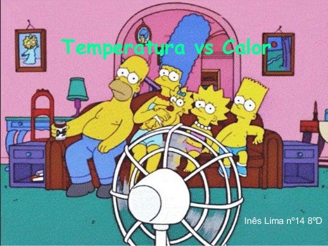 Temperatura vs Calor                 Inês Lima nº14 8ºD