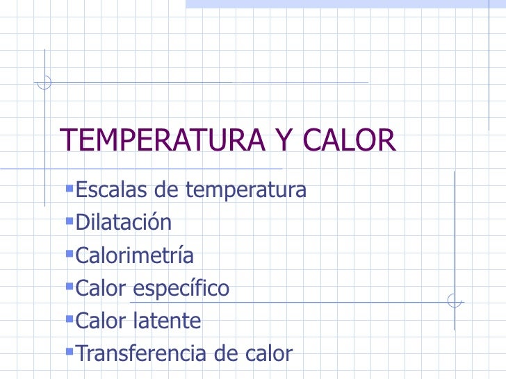 TEMPERATURA Y CALOR <ul><li>Escalas de temperatura </li></ul><ul><li>Dilatación </li></ul><ul><li>Calorimetría  </li></ul>...