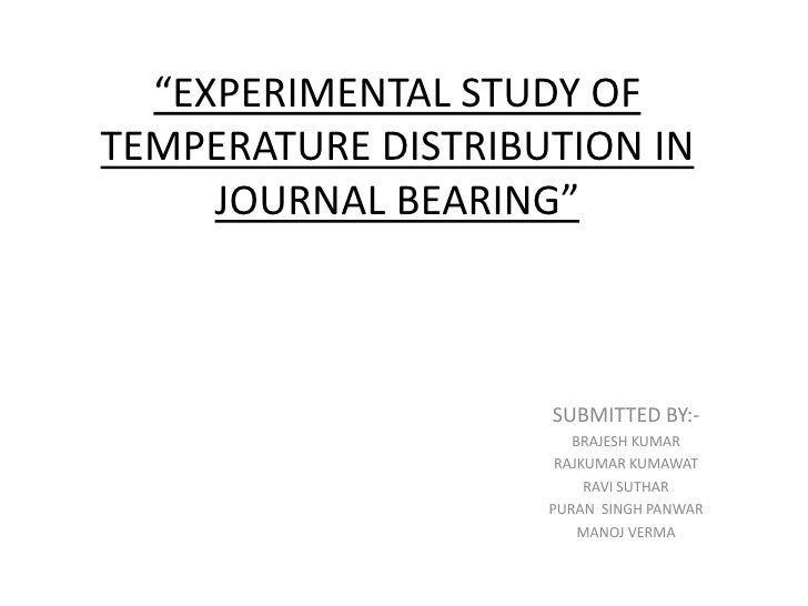 """""""EXPERIMENTAL STUDY OF TEMPERATURE DISTRIBUTION IN      JOURNAL BEARING""""                        SUBMITTED BY:-            ..."""
