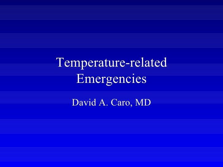 Temperature-related    Emergencies   David A. Caro, MD