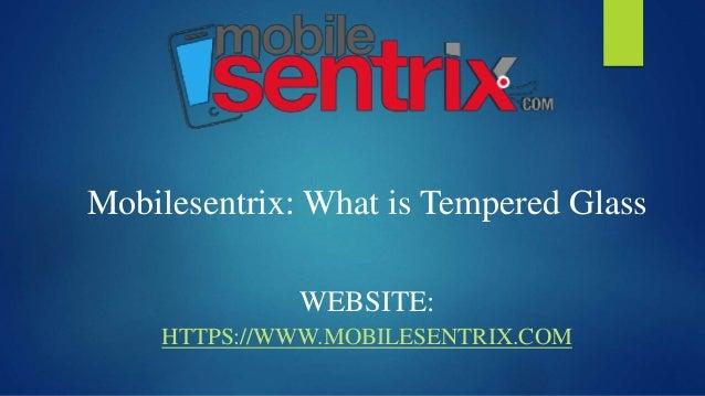 Mobilesentrix: What is Tempered Glass WEBSITE: HTTPS://WWW.MOBILESENTRIX.COM