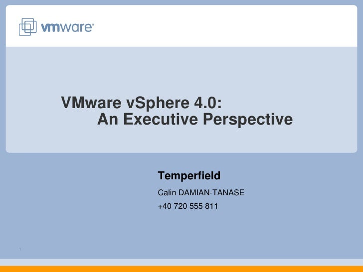 VMware vSphere 4.0: An Executive Perspective<br />Temperfield<br />Calin DAMIAN-TANASE<br />+40 720 555 811<br />