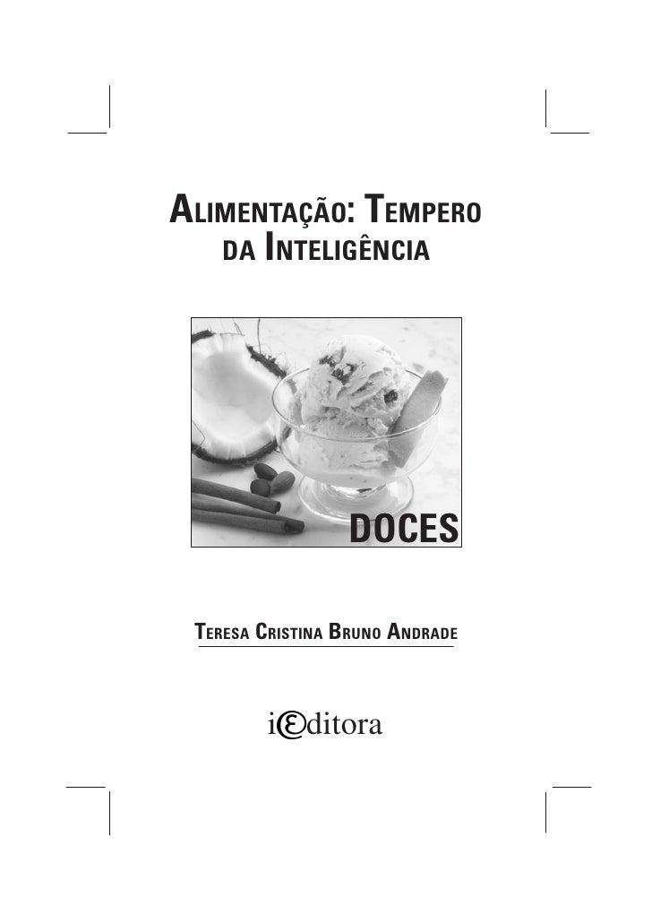 ALIMENTAÇÃO: TEMPERO    DA INTELIGÊNCIA                      DOCES   TERESA CRISTINA BRUNO ANDRADE             i ditora