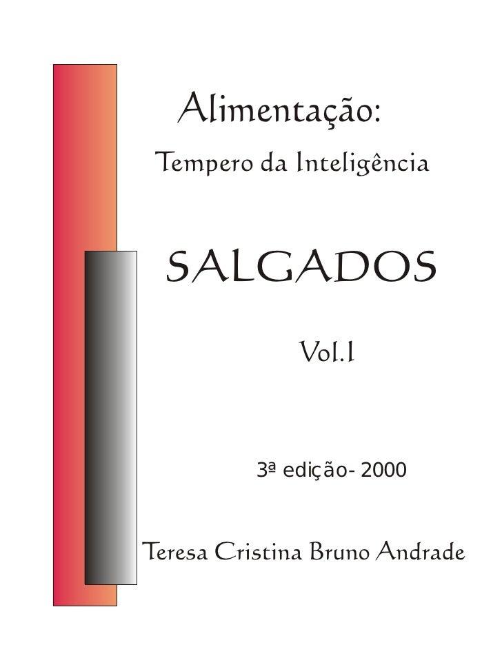 Alimentação:  Tempero da Inteligência      SALGADOS               Vol.I              3ª edição- 2000    Teresa Cristina Br...