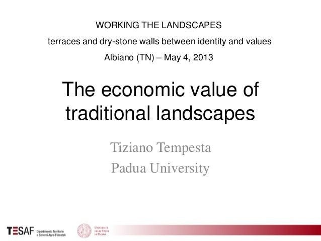 The economic value oftraditional landscapesTiziano TempestaPadua UniversityWORKING THE LANDSCAPESterraces and dry-stone wa...