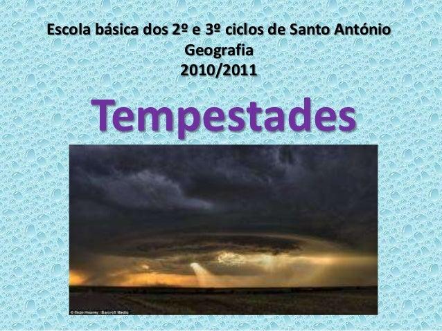 Escola básica dos 2º e 3º ciclos de Santo António                   Geografia                   2010/2011      Tempestades