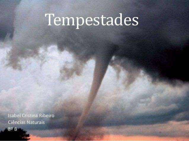 Tempestades Isabel Cristina Ribeiro Ciências Naturais 8º B