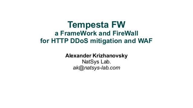 Tempesta FW  a FrameWork and FireWall  for HTTP DDoS mitigation and WAF  Alexander Krizhanovsky  NatSys Lab.  ak@natsys-la...