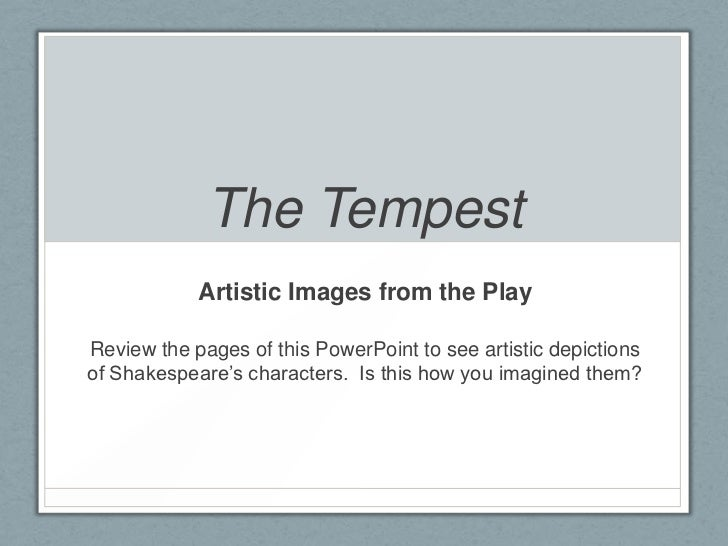 The Tempest            Artistic Images from the PlayReview the pages of this PowerPoint to see artistic depictionsof Shake...