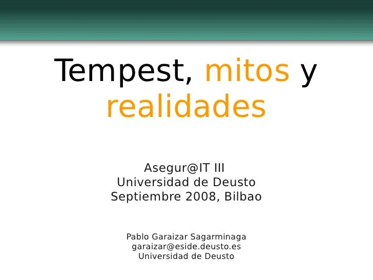 Tempest, mitos y    realidades         Asegur@IT III     Universidad de Deusto    Septiembre 2008, Bilbao        Pablo Gar...