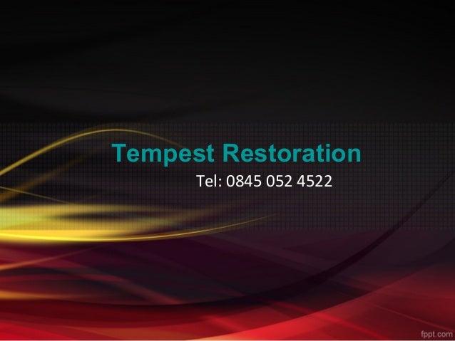 Tempest Restoration Tel: 0845 052 4522