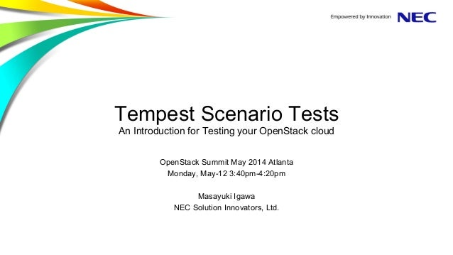Tempest Scenario Tests An Introduction for Testing your OpenStack cloud OpenStack Summit May 2014 Atlanta Monday, May-12 3...