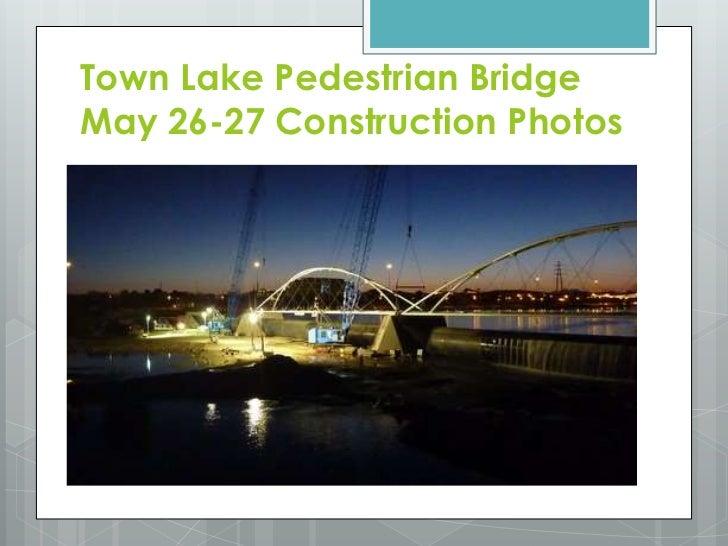 Town Lake Pedestrian Bridge May 26-27Construction Photos<br />