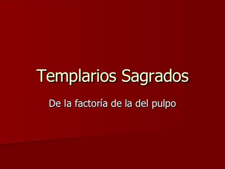Templarios Sagrados De la factoría de la del pulpo