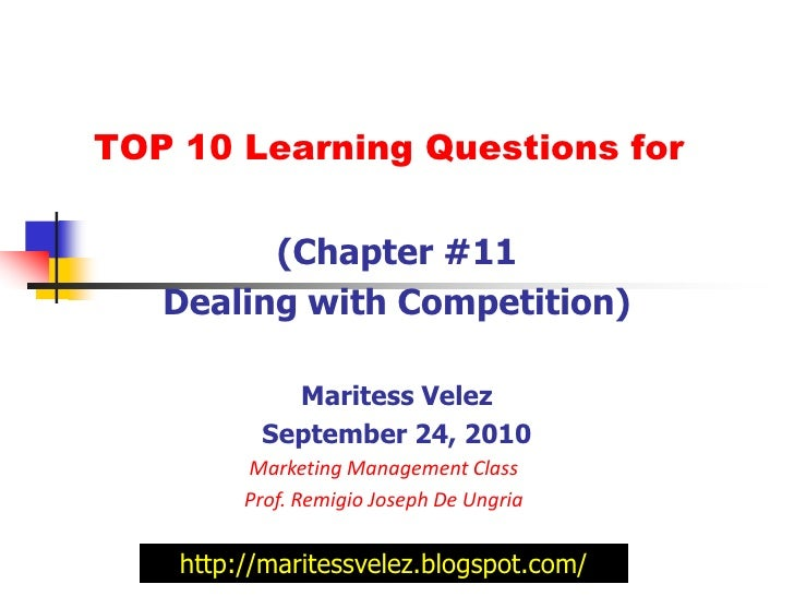 TOP 10 Learning Questions for<br />(Chapter #11<br />Dealing with Competition)<br />Maritess Velez<br />September 24, 2010...