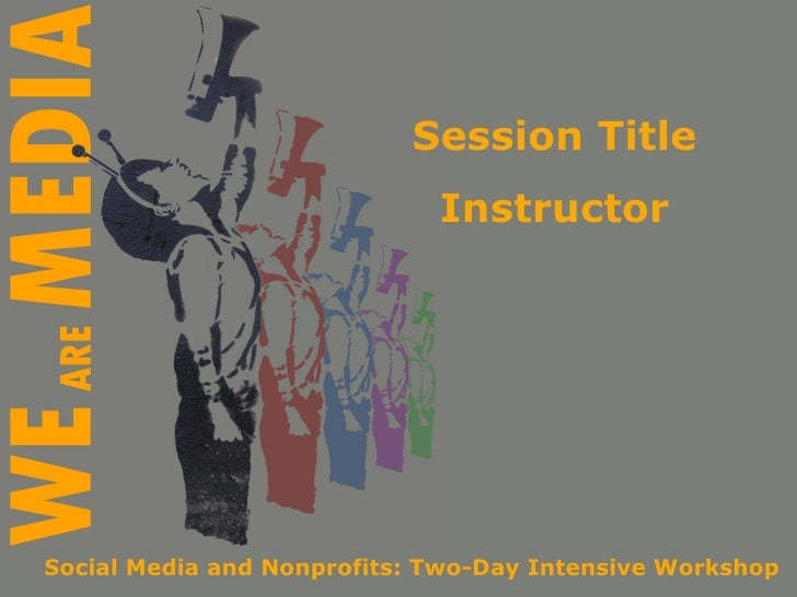 Session Title Instructor Social Media and Nonprofits: Two-Day Intensive Workshop