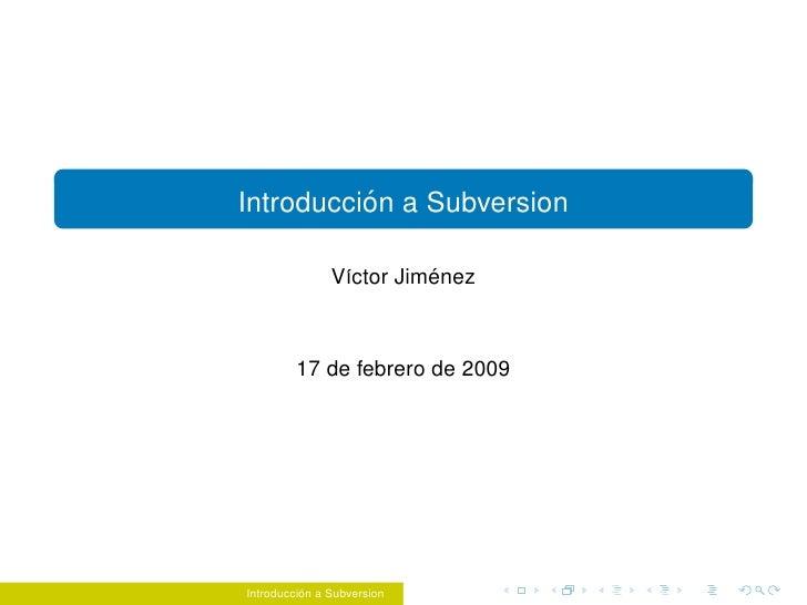 ´ Introduccion a Subversion                           ´                V´ctor Jimenez                 ı            17 de f...