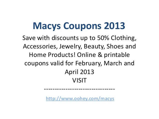Macys Coupons 2013Save with discounts up to 50% Clothing,Accessories, Jewelry, Beauty, Shoes and  Home Products! Online & ...