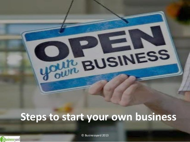 Steps to start your own business © Businessyard 2013