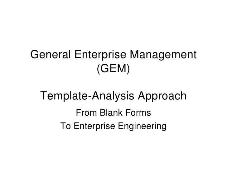 General Enterprise Management             (GEM)   Template-Analysis Approach         From Blank Forms      To Enterprise E...