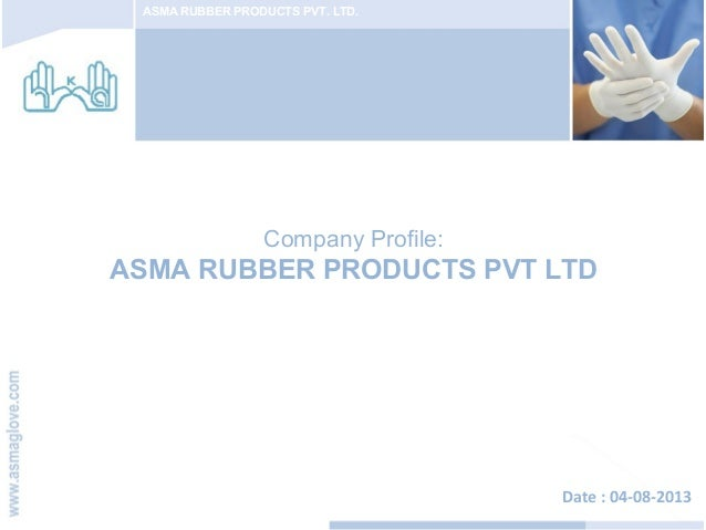 ASMA RUBBER PRODUCTS PVT. LTD. Company Profile: ASMA RUBBER PRODUCTS PVT LTD Date : 04-08-2013