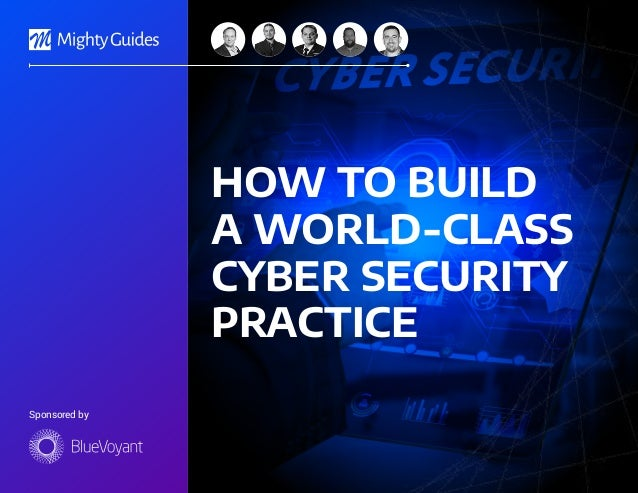 Sponsored by HOW TO BUILD A WORLD-CLASS CYBER SECURITY PRACTICE
