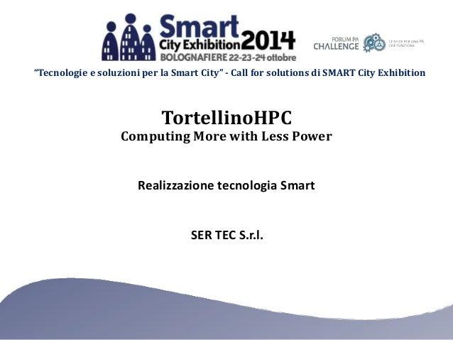 """""""Tecnologie e soluzioni per la Smart City"""" - Call for solutions di SMART City Exhibition  TortellinoHPC  Computing More wi..."""