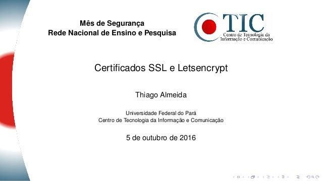 Mês de Segurança Rede Nacional de Ensino e Pesquisa Certificados SSL e Letsencrypt Thiago Almeida Universidade Federal do P...