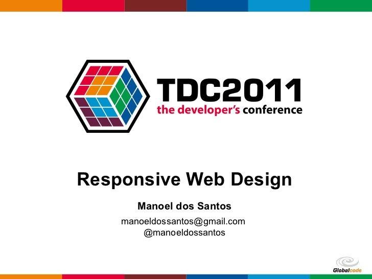 Responsive Web Design Manoel dos Santos manoeldossantos@gmail.com  @manoeldossantos
