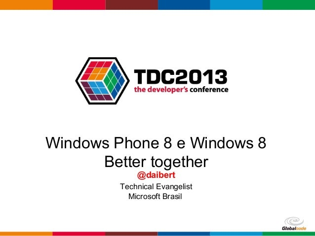Globalcode – Open4educationWindows Phone 8 e Windows 8Better together@daibertTechnical EvangelistMicrosoft Brasil