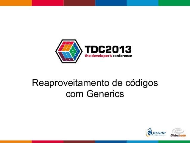Globalcode – Open4educationReaproveitamento de códigoscom Generics