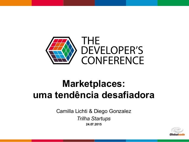Globalcode – Open4education Marketplaces: uma tendência desafiadora Camilla Lichti & Diego Gonzalez Trilha Startups 24.07....