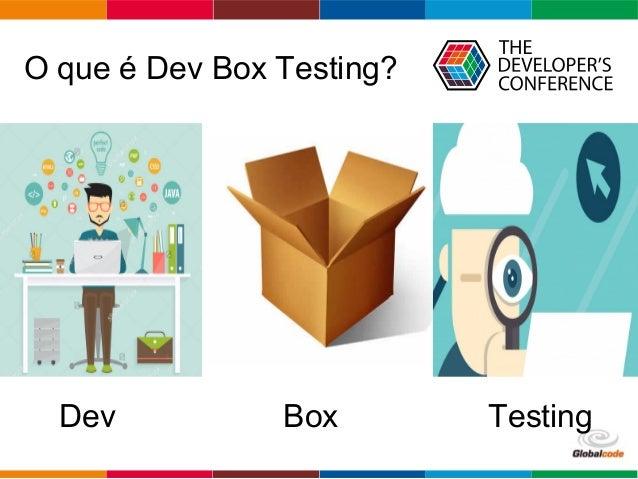 Globalcode – Open4education O que é Dev Box Testing? Dev Box Testing