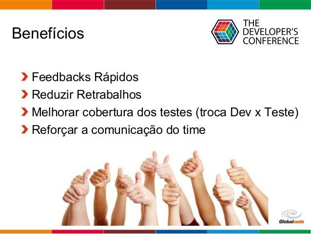 Globalcode – Open4education Benefícios Feedbacks Rápidos Reduzir Retrabalhos Melhorar cobertura dos testes (troca Dev x Te...