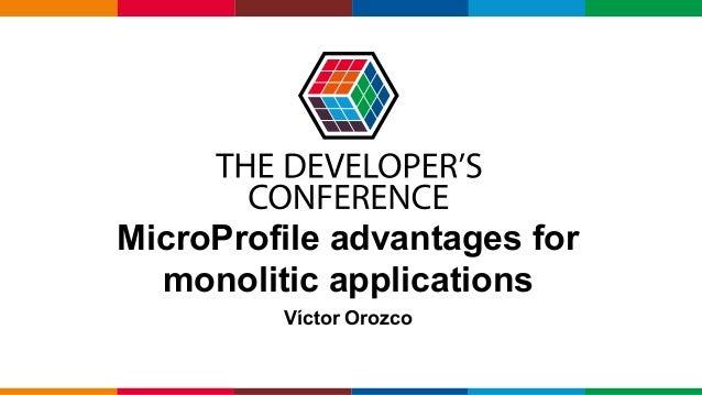 Globalcode – Open4education MicroProfile advantages for monolitic applications Víctor Orozco