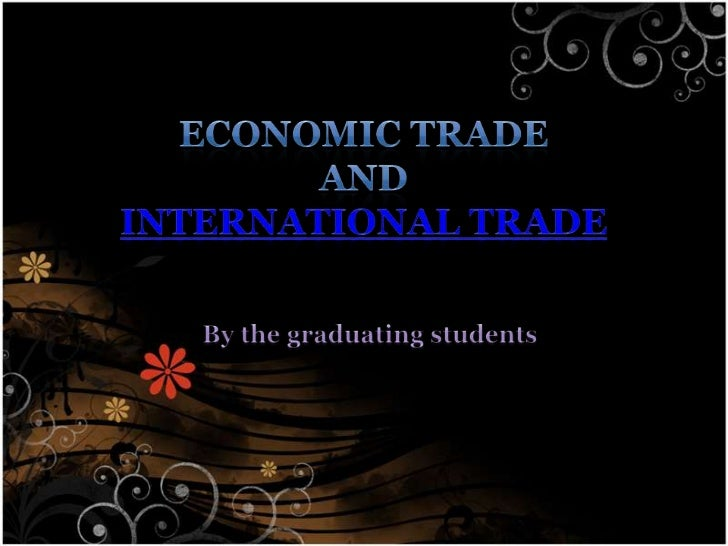 • TRADE        is     the      transfer  of ownership of goods & services  from one person or entity to  another. Trade is...
