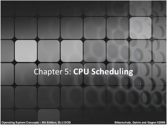 Chapter 5: CPU SchedulingOperating System Concepts – 8th Edition, SLU SCIS   Silberschatz, Galvin and Gagne ©2009