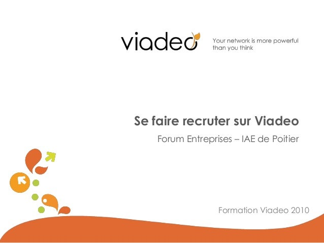 Forum Entreprises – IAE de Poitier Se faire recruter sur Viadeo Formation Viadeo 2010
