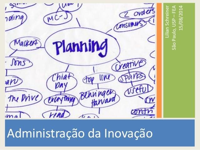 Administração da Inovação LílianSchreiner SãoPaulo,USP–FEA 15/08/2014