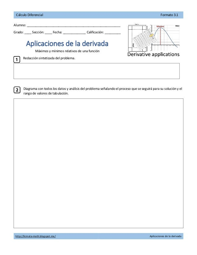 http://licmata-math.blogspot.mx/ Aplicaciones de la derivada C�lculo Diferencial Formato 3.1 Alumno: _____________________...
