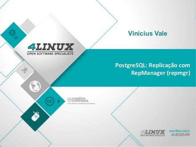 PostgreSQL: Replicação com RepManager (repmgr) Vinicius Vale